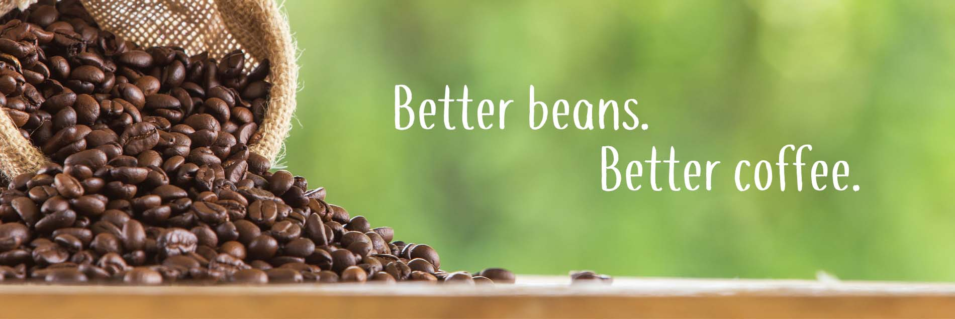 Better beans Better coffee